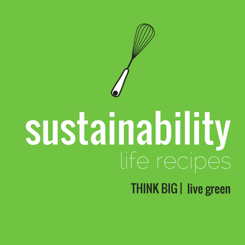 Sustainability Life Recipes. Think Big, Live Green.